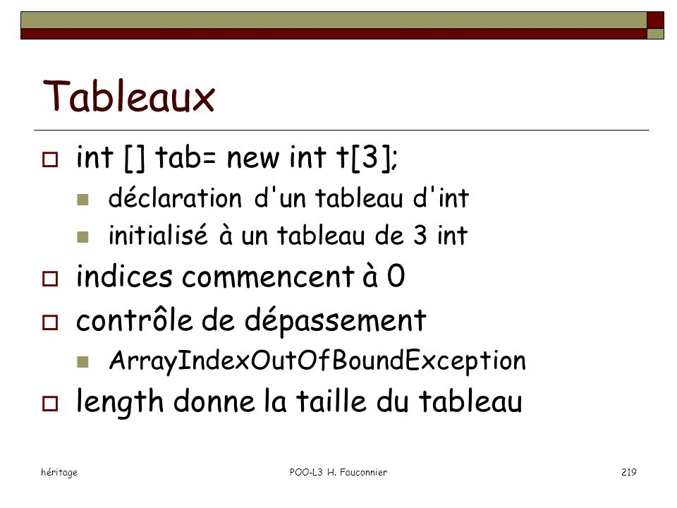 Tableaux int [] tab= new int t[3]; indices commencent à 0